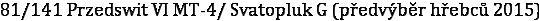 81/141 Przedswit VI MT-4/ Svatopluk G (předvýběr hřebců 2015)